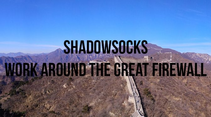 Shadowsocks Guide: Working Around the Great Firewall